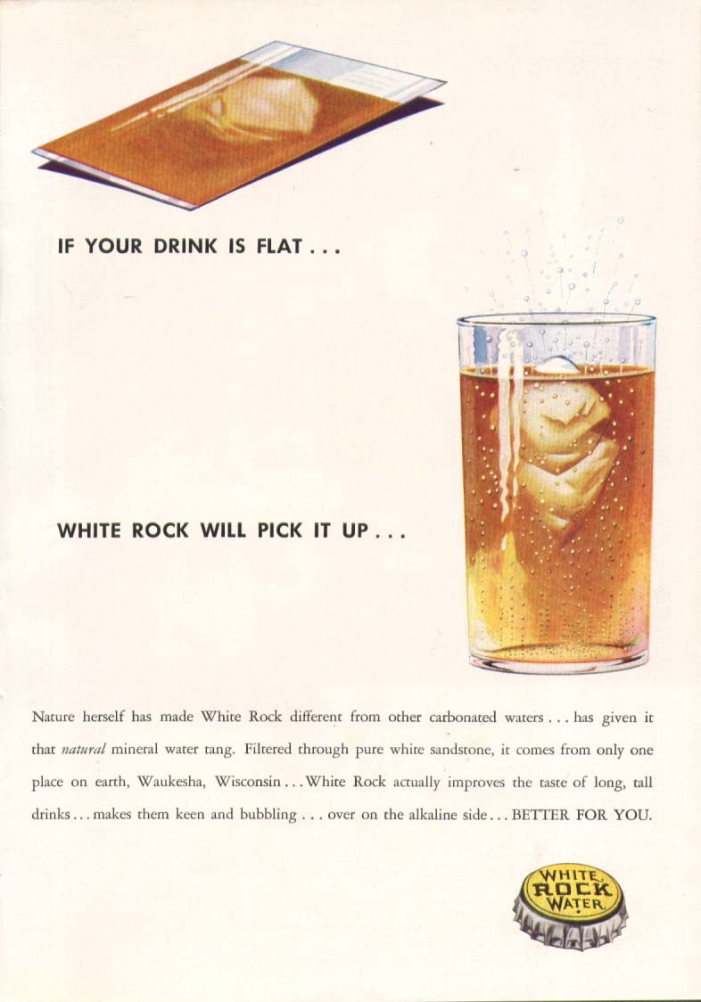 If your drink flat White Rock will pick it up ad 1936
