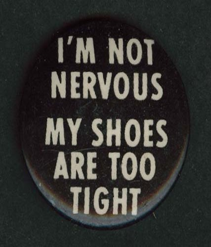I'm Not Nervous My Shoes Are Too Tight pinback button