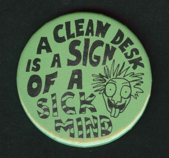 A Clean Desk is a Sign of a Sick Mind pinback button