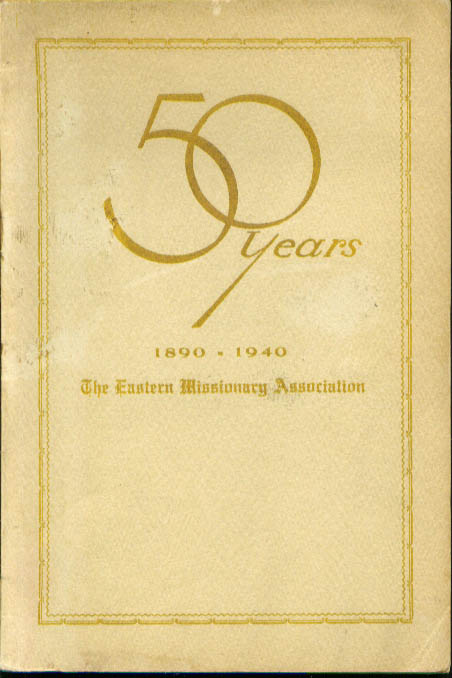 Eastern Missionary Association 1890-1940 Golden Jubilee Sketch