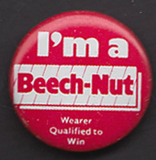 I'm a Beech-Nut: Wearer Qualified to Win pinback