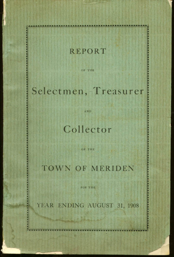Annual Report Town of Meriden Connecticut 1908