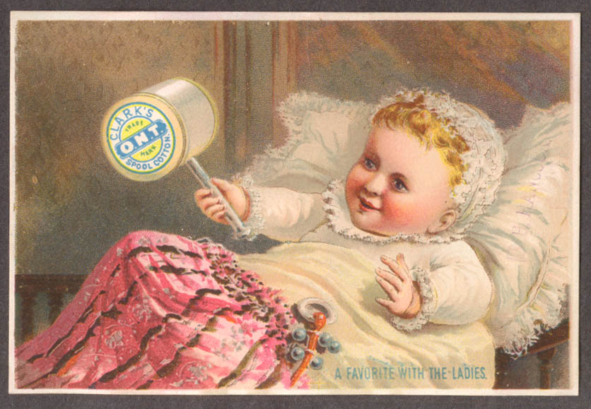 Clark's O. N. T. Cotton Thread trade card baby with spool rattle 1880s