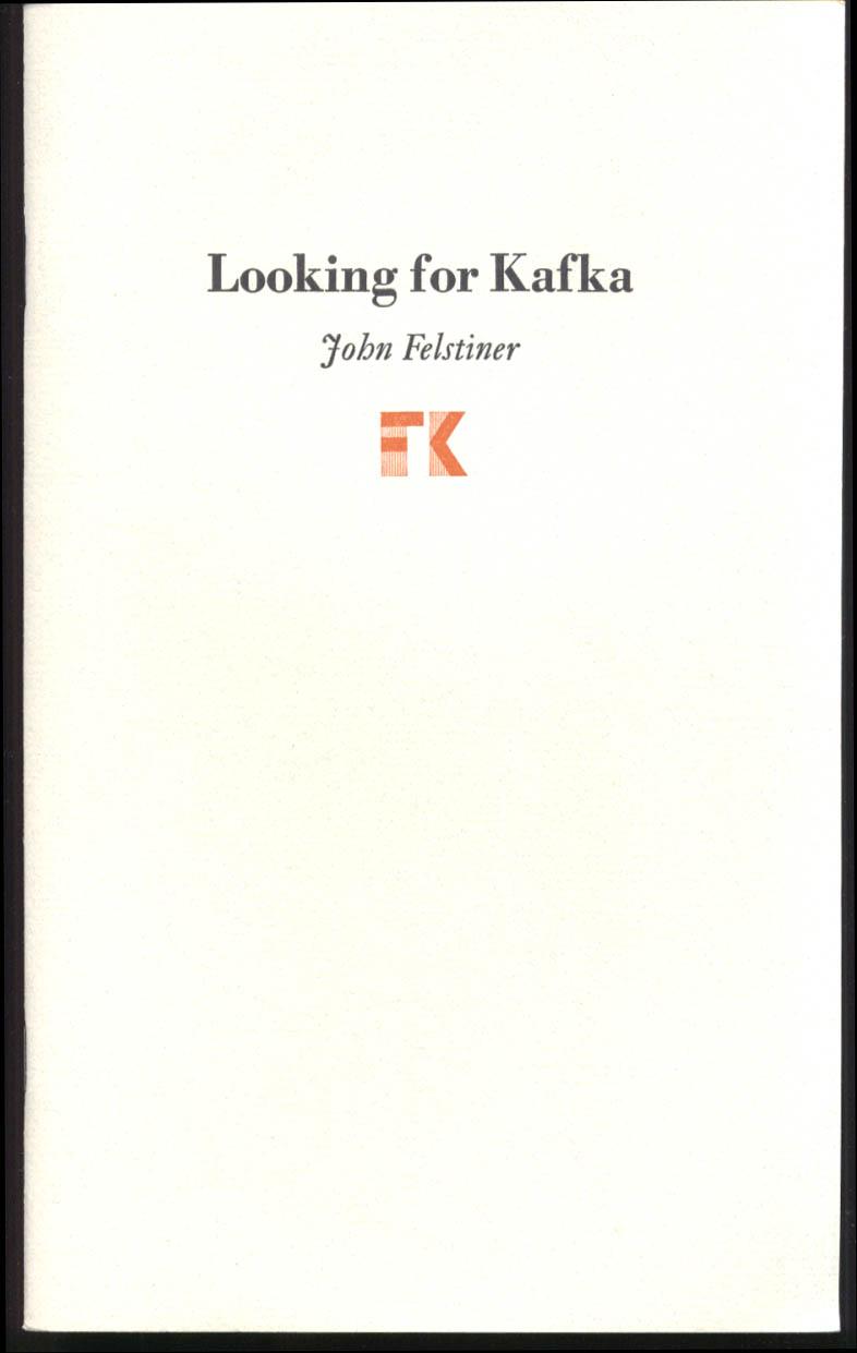 John Felstiner: Looking for Kafka: Stanford U keepsake 1/700 copies 1990
