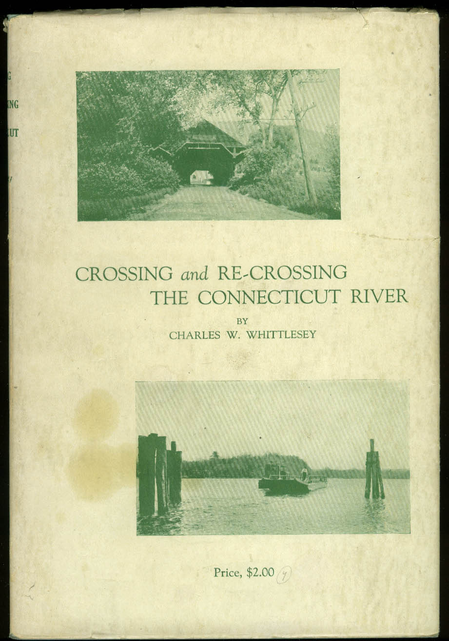 Whittlesey: Crossing & Re-Crossing the Connecticut River 1st ed rare DJ 1938