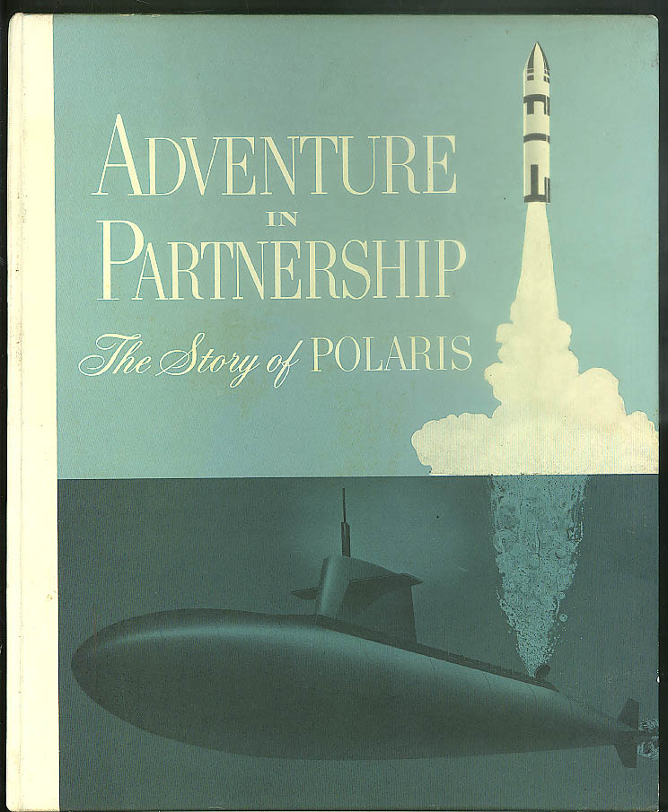 Adventure in Partnership: The Story of Polaris Navy Submarine Missile SLBM 1965