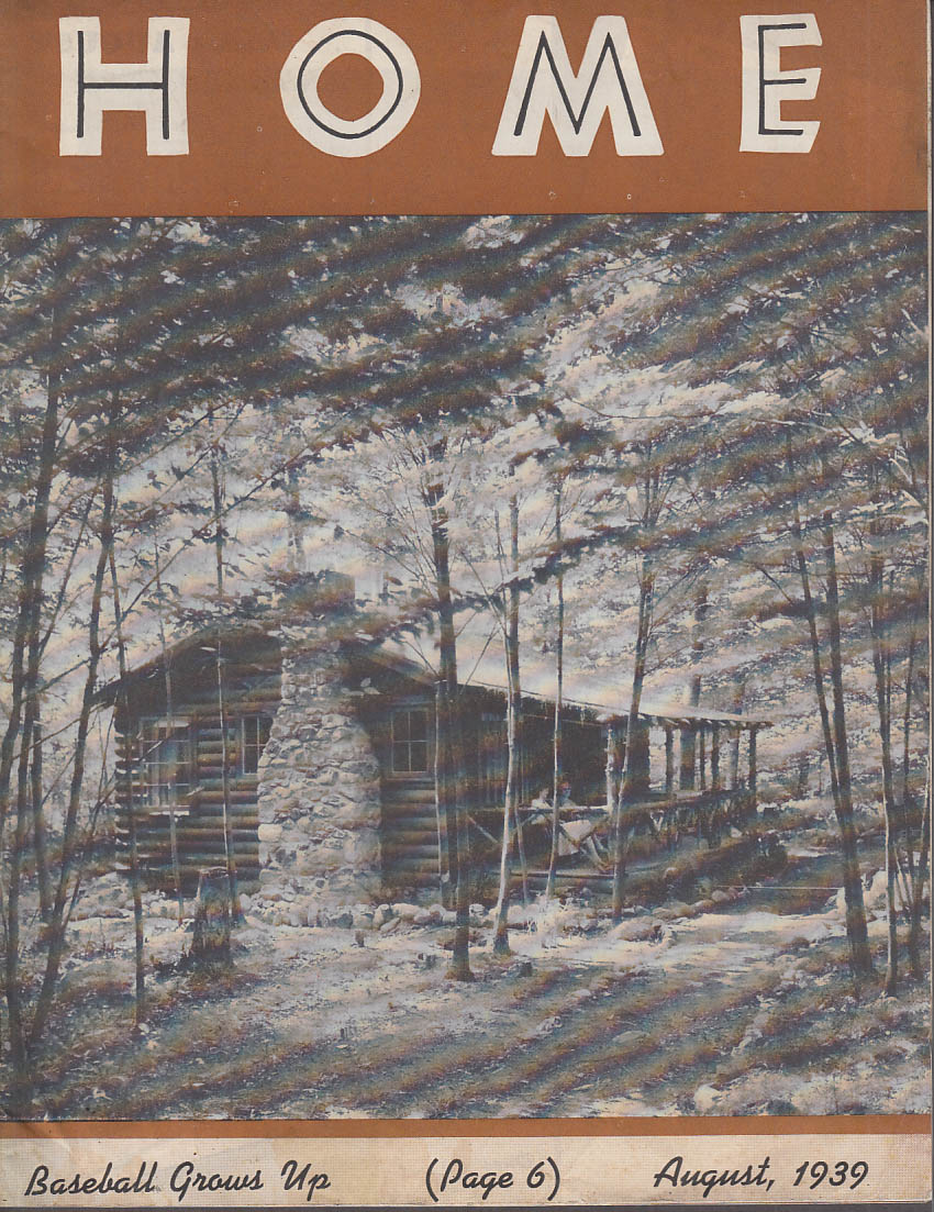 HOME 8 1939 baseball at 100; home building ideas; log cabin