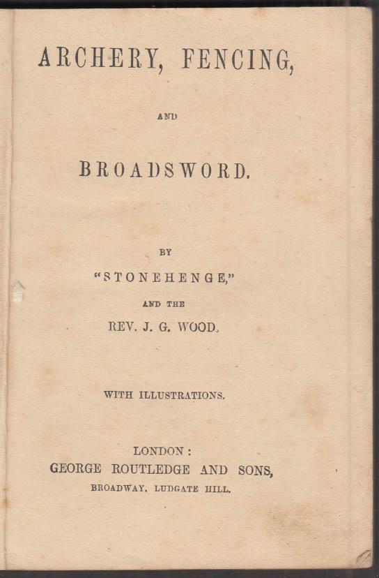 Rev J G Wood: Archery Fencing & Broadsword: 1st edition London 1863