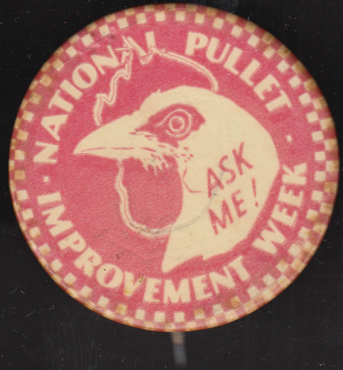 National Pullet Improvement Week poultry pin Ask Me! Ca 1930s