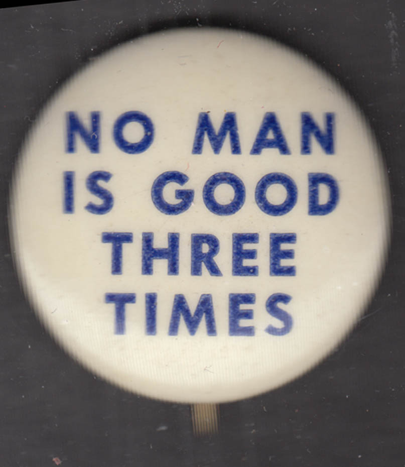 No Man Is Good Three Times anti-FDR pinback button 1944