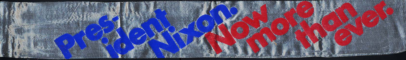 President Nixon Now More Than Ever 1972 Re-election cloth campaign sash