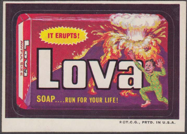 Topps Wacky Packages LOVA Soap It erupts! Run for our life! 1973