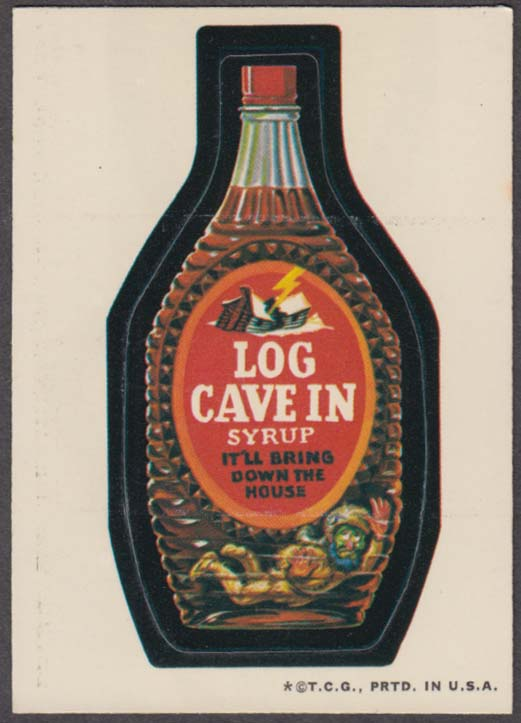 Topps Wacky Packages LOG CAVE IN Syrup 1973- one *, white back