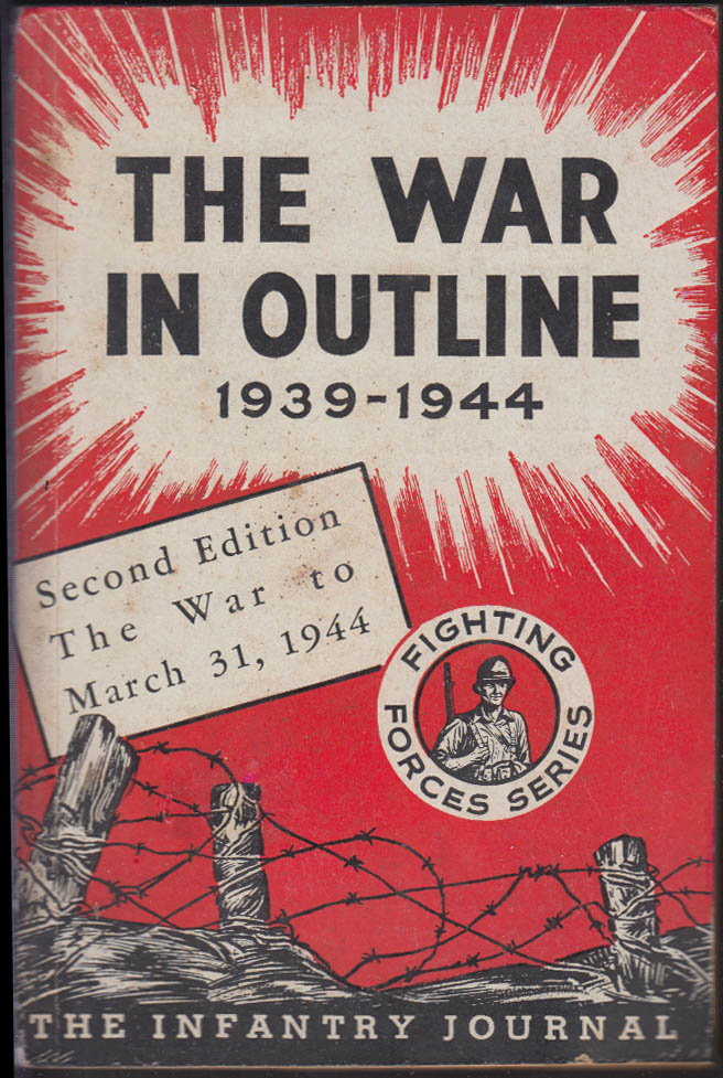 Infantry Journal The War in Outline 1939-44 2nd edition to 3/31 1944