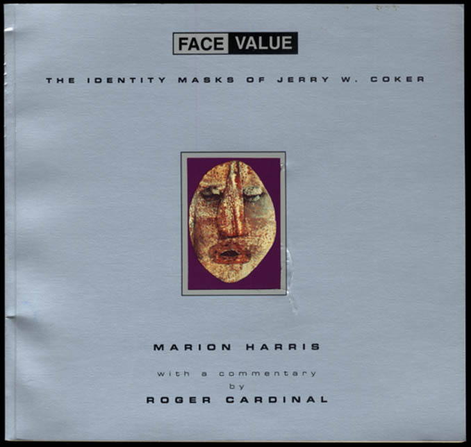 FACE VALUE: The Identitiy Masks of Jerry W Coker art monograph 1995