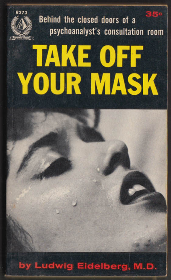 Ludwig Eidelberg: Take Off Your Mask: Psychoanalyst's Closed Doors 1st PB 1957