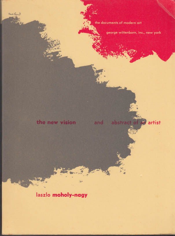 Moholy-Nagy: The New Vision & Abstract of an Artist 4th revised edition 1947