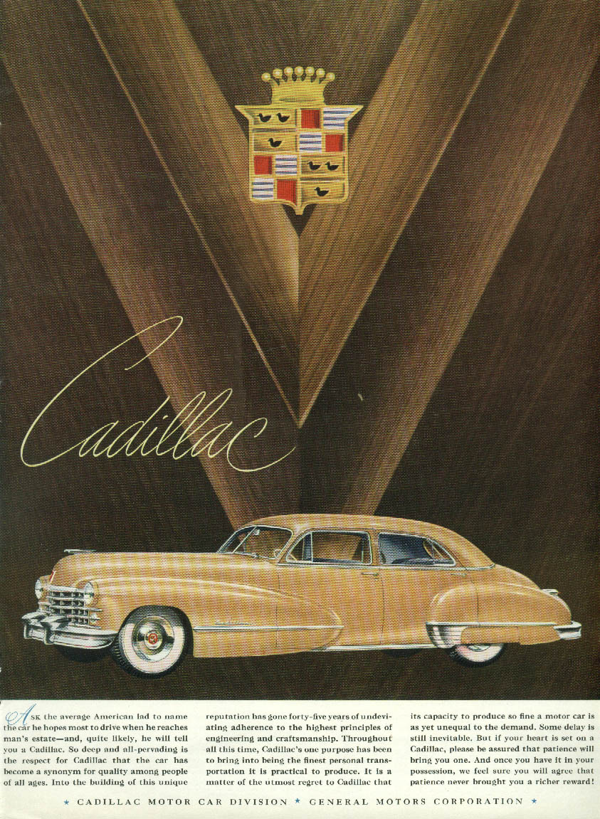Ask the average American lad to name the car he hopes for Cadillac ad 1947 T