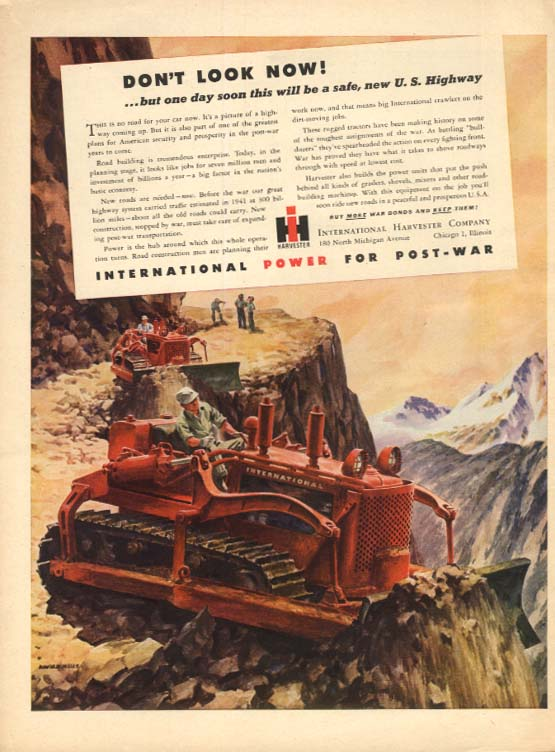 Don't Look Now! one day this will be a US highway International Tractor ad 1945