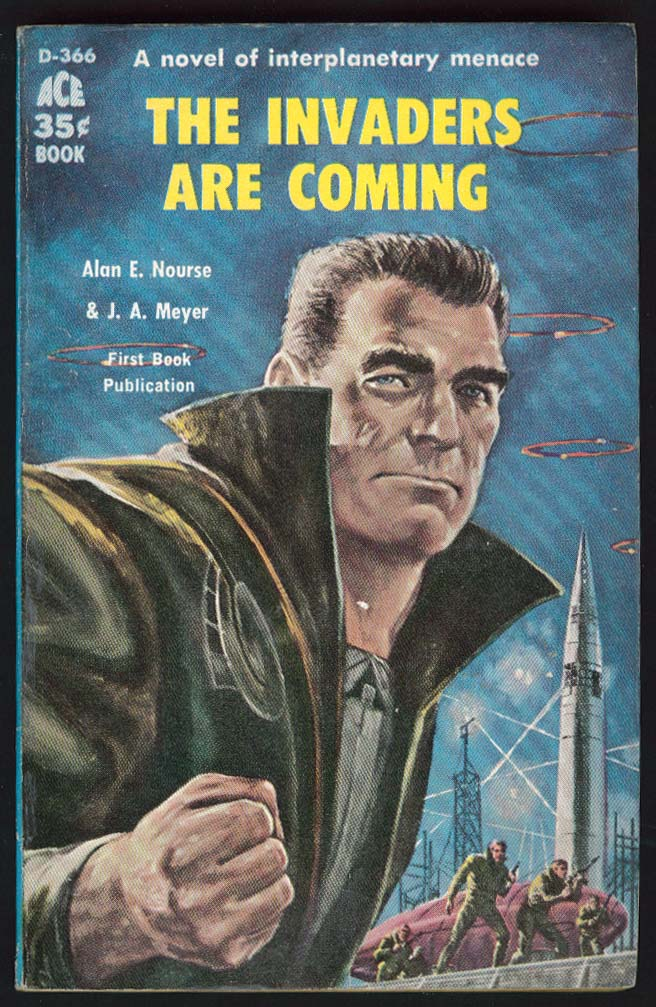 Alan E Nourse J A Meyer: The Invaders Are Coming 1st PBO 1959 sci-fi