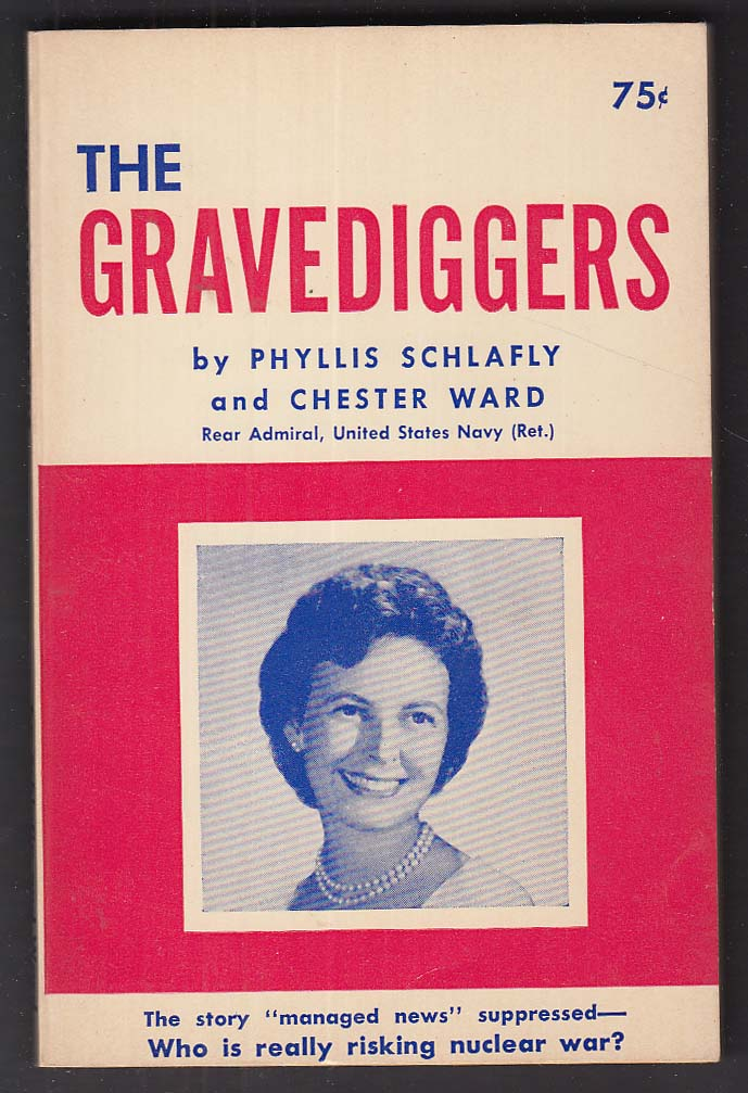 Phyllis Schlafly & Chester Ward: The Gravediggers 1st pb ed 1964