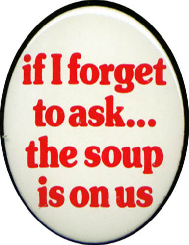 Image for If I forget to ask Soup's on Us pinback 70s?