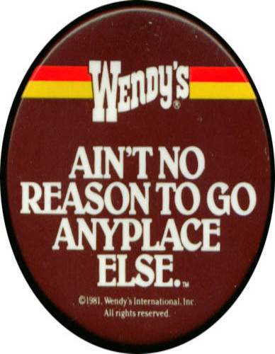Image for Wendy's ain't no reason to go pinback