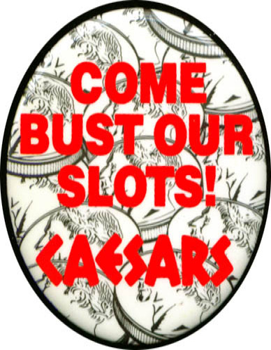 Image for Come Bust our Slots! Caesars Palace pinback