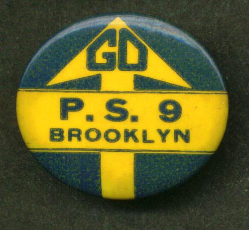 "Go P. S. 9 Brooklyn NY pinback 1 1/4"" diameter"