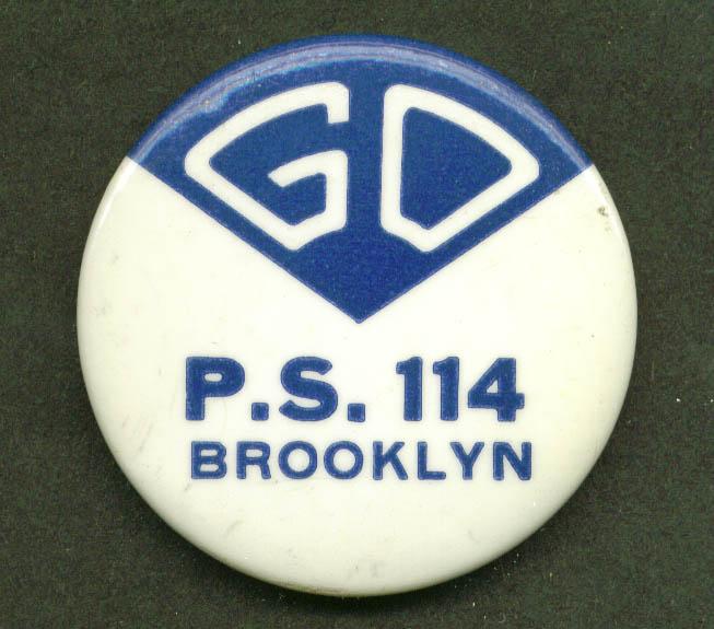 "Go P. S. 114 Brooklyn NY pinback 1 3/4"" diameter"