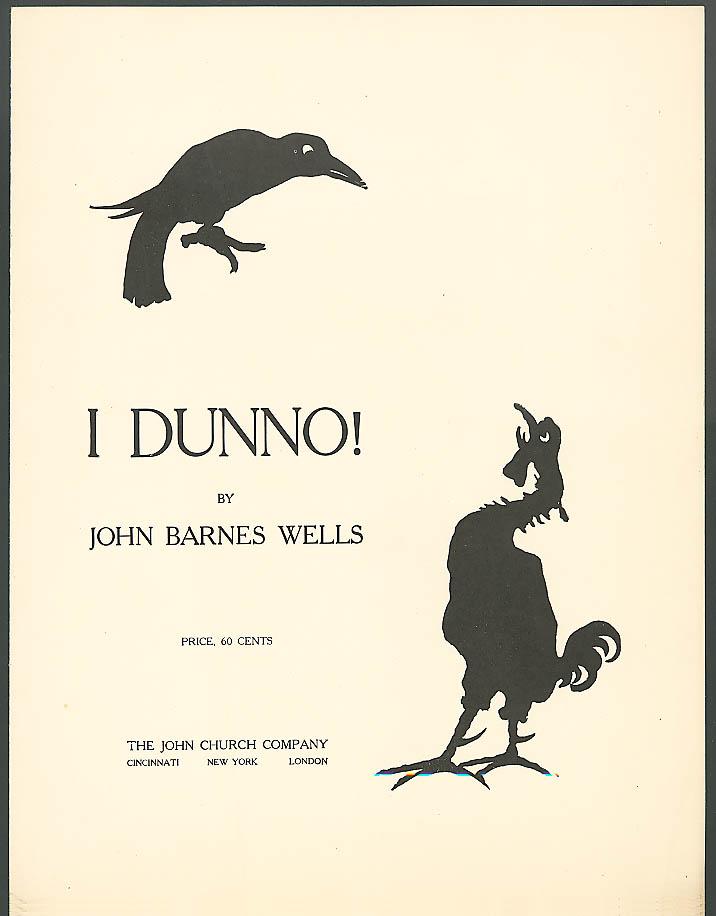 I Dunno! sheet music Crow Rooster John Barnes Wells 1917